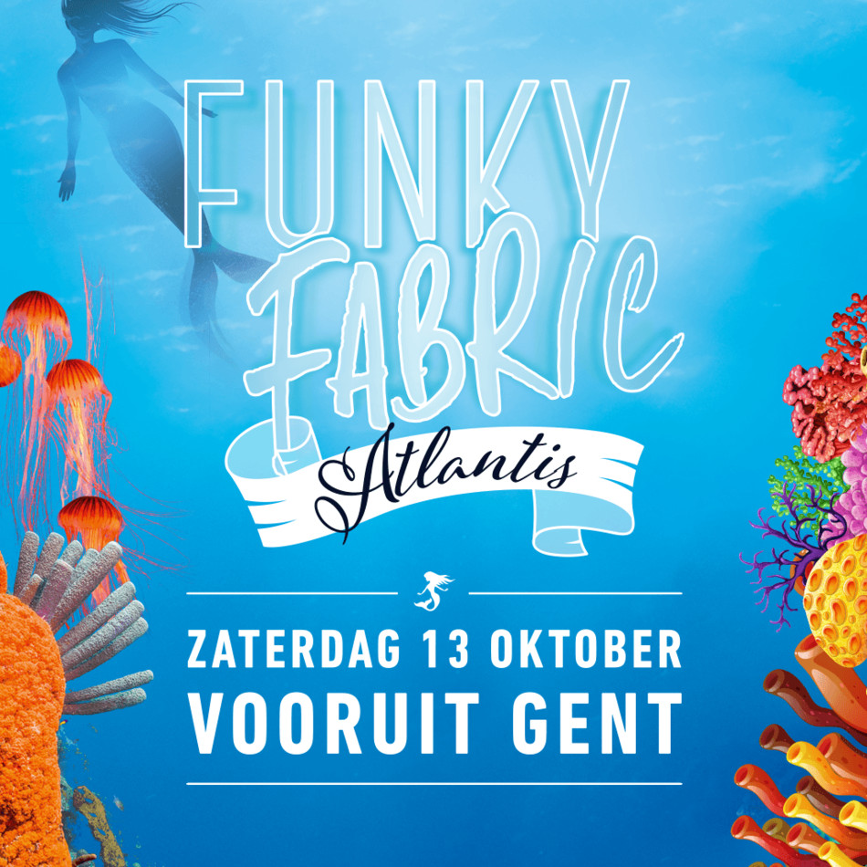Funky Fabric - Atlantis - Sat 13-10-18, Kunstencentrum Vooruit