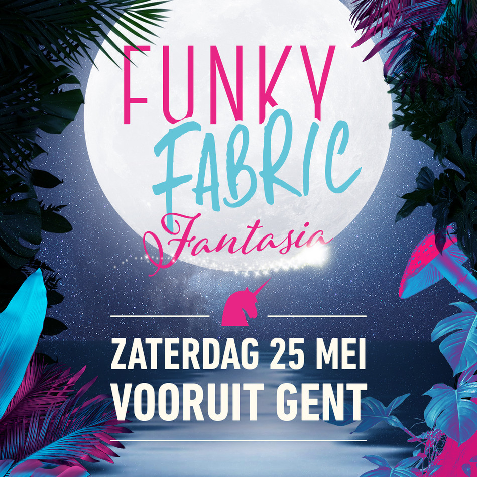 Funky Fabric - Fantasia - Sat 25-05-19, Kunstencentrum Vooruit
